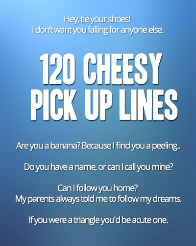 Super cheesy pickup lines