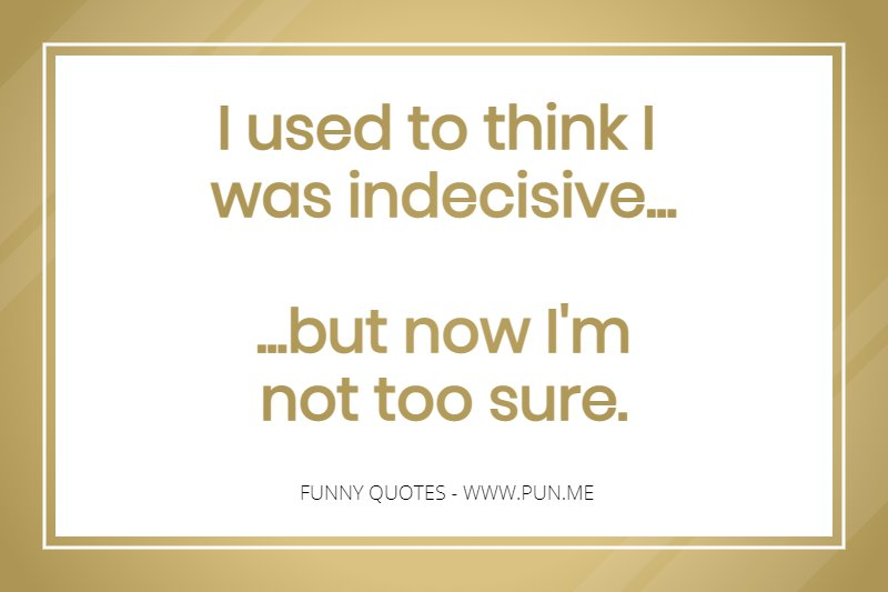 Funny quote about being indecisive