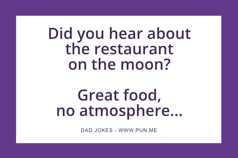 Dad joke about restaurant on the moon.